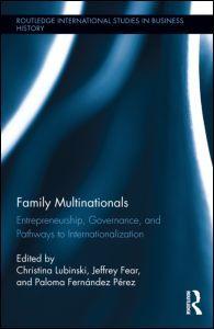Family multinationals : entrepreneurship, governance, and pathways to internationalization / edited by Christina Lubinski, Jeffrey Fear, and Paloma Fernández Pérez