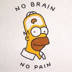Doooh No brain no pain wallpaper funny D'oooh No brain no pain – - diy tattoo images Simpsons Tattoo, Simpsons Drawings, Funny Phone Wallpaper, Funny Wallpapers, Cartoon Wallpaper, Wallpaper Quotes, The Simpsons, Simpsons Quotes, Simpsons Meme