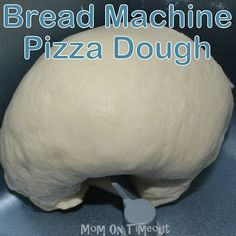 Bread Machine Pizza Dough Recipe - Mom On Timeout