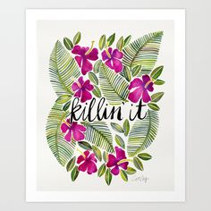 Killin' It by Cat Coquillette https://society6.com/product/killin-it--tropical-pink_print?curator=themotivatedtype