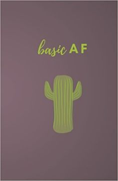 Basic AF: Basic AF Journal; Cactus Journal; Blank Lined Notebook; 80 Pages; 5.25 x 8: Pacific Gold Press: 9781975986353: Amazon.com: Books