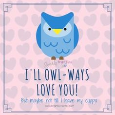 I'll owl-ways love you- owl meme #owls #memes #sparklybrighteyes #love