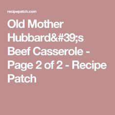 Old Mother Hubbard's Beef Casserole - Page 2 of 2 - Recipe Patch