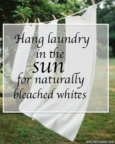 Hang Laundry in the sun for naturally bleached whites.