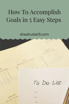 How To Accomplish Goals in 5 Easy Steps