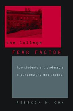 The College Fear Factor: How Students and Professors Misunderstand One Another by Rebecca D. Cox