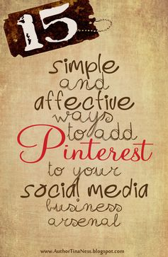 15 simple and affective ways to add Pinterest to your social media business arsenal.  @Author Tina Ness