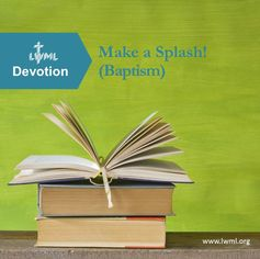 A BAPTISM-themed devotional from LWML for personal or group use to print, study and share.