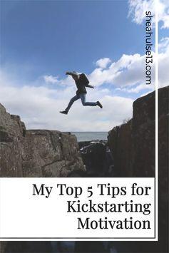 My Top 5 Tips for Kickstarting Motivation