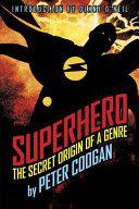 Superhero: The Secret Origin of a Genre - Peter Coogan, Peter MacFarland Coogan - Google Books