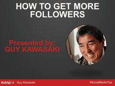 How to Get More Followers http://www.slideshare.net/HubSpot/guy-kawasaki-slideshare-2013?qid=11d379af-94ac-41a0-b768-163e7df0b60f&v=default&b=&from_search=2
