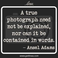 """A true photograph need not be explained..."" ~Ansel Adams -- Click through for more photography quotes you should know."