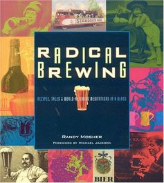 Radical Brewing: Recipes, Tales and World-Altering Meditations in a Glass by Randy Mosher