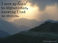 I sent my heart to Afghanistan, knowing I had no choice.