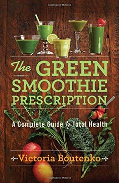 The Green Smoothie Prescription: A Complete Guide to Total Health: Victoria Boutenko:
