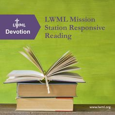 A RESPONSIVE READING devotional from LWML for personal or group use to print, study and share.