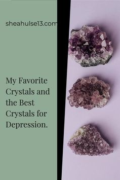 My Favorite Crystals and the Best Crystals for Depression.