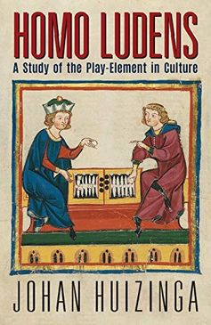 Homo Ludens: A Study of the Play-Element in Culture by Johan Huizinga
