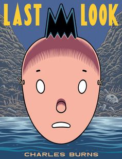 Last Look by Charles Burns | PenguinRandomHouse.com    Amazing book I had to share from Penguin Random House