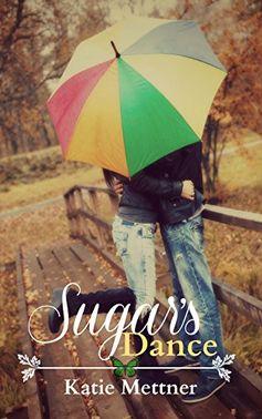 Sugar's Dance (The Sugar Series Book 1) by Katie Mettner