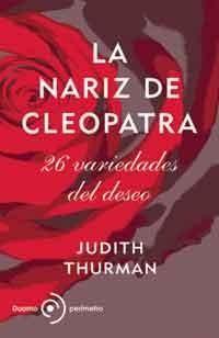 La nariz de Cleopatra. 26 variedades del deseo, de Judith Thurman #librodeverano