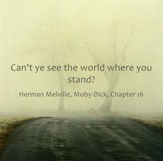 Can't ye see the world where you stand?