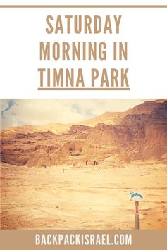 Saturday Morning in Timna Park: a Complete Guide - Backpack Israel
