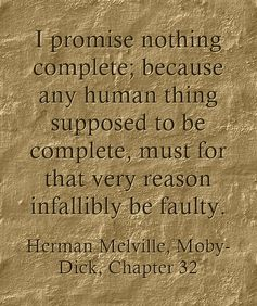 I promise nothing complete; because any human thing supposed to be complete, must for that very reason infallibly be faulty.