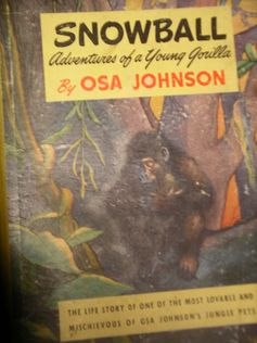 Snowball Adventures of a Young Gorilla by Osa Johnson The life story of one of the most lovable and mischievous of Osa Johnson's jungle pets Please call 620-431-2730 or email osasark@safarimuseum.comfor availability and pricing
