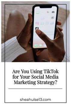 Are You Using TikTok for Your Social Media Marketing Strategy? Read This, You Will Be Glad!