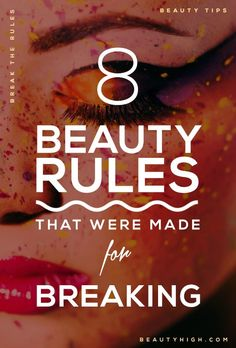 8 beauty rules to break - calling all beauty rebels, this list is for you!