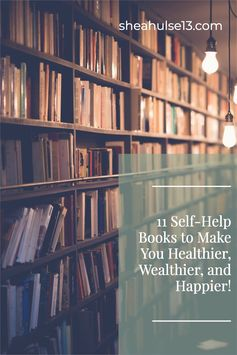 11 Self-Help Books to Make You Healthier, Wealthier, and Happier!