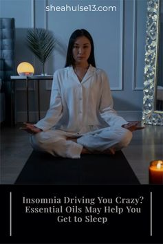 Insomnia Driving You Crazy? These Essential Oils May Help You Get the Sleep You Need!