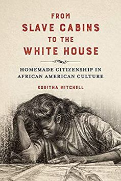 Amazon.com: From Slave Cabins to the White House: Homemade Citizenship in African American Culture (New Black Studies Series) (9780252043321): Mitchell, Koritha: Books