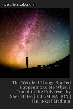 The Weirdest Things Started Happening to Me When I Tuned to the Universe