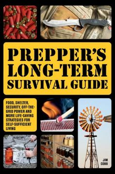Prepper's Long-Term Survival Guide: Food, Shelter, Securi...