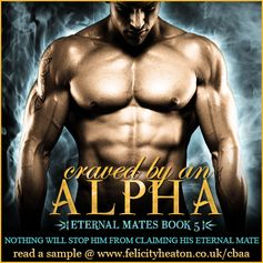 A SNOW LEOPARD ALPHA WHO WILL STOP AT NOTHING TO CLAIM THE FUTURE HE WANTS WITH THE WOMAN HE CRAVES WITH ALL OF HIS HEART...  CRAVED BY AN ALPHA, book 5 in the Eternal Mates series is out now in ebook and paperback. To celebrate the release, I'm holding a huge week-long international giveaway where you could win a $75, $50 or $25 Amazon Gift Card! But hurry, this giveaway ends on February 8th!  Giveaway & buy links: http://www.felicityheaton.co.uk/craved-by-an-alpha-paranormal-romance-novel.php