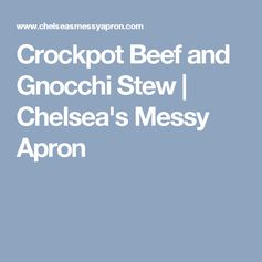 Crockpot Beef and Gnocchi Stew | Chelsea's Messy Apron
