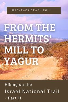 Hiking the Israel National Trail: From the Hermits' Mill to Yagur - Backpack Israel