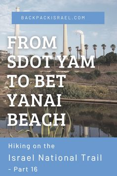 Hiking the Israel National Trail: From Sdot Yam to Bet Yanai Beach - Backpack Israel