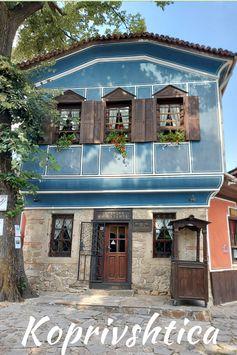 Koprivshtica Bulgaria - A Beautiful And Quaint Traditional Village