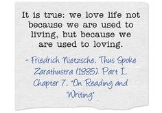 It is true: we love life not because we are used to living, but because we are used to loving.