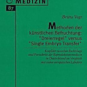 Methoden Der Kunstlichen Befruchtung Dreierregel Versus Single Embryo Transfer Britta Vogt Kartoniert Tb Buch In 2020 Kunstliche Befruchtung Single Und Bucher