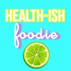 Healthish Foodie