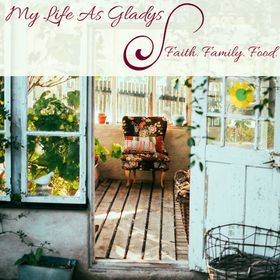 My Life As Gladys | Stay at Home Mom | Encouragement | Prayer | Homeschooling | Healthy Recipes