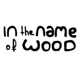 IN the NAME of WOOD