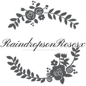 RaindropsonRosesx