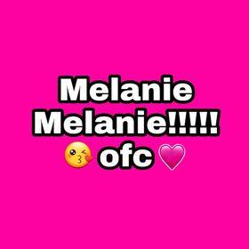 Melanie Melanie!!!!!ofc