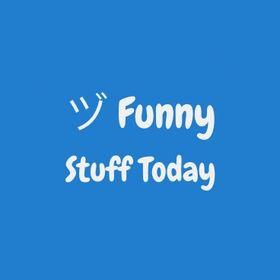ヅ Funny Stuff Today