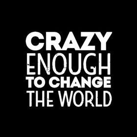 CrazyEnoughToChangeTheWorld